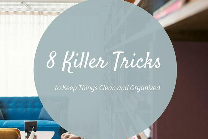 8 killer tricks to keep things clean and organized